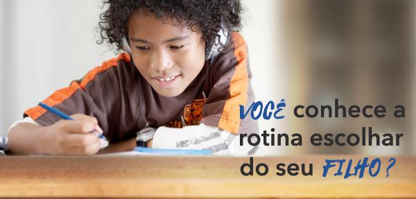 Você conhece a rotina escolar do seu filho?